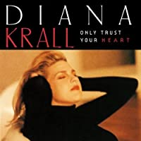 Only Trust Your Heart by Diana Krall (2013-05-03)
