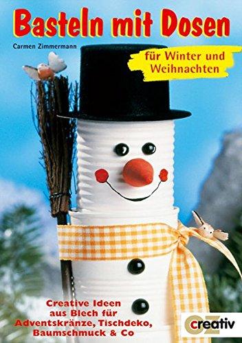 Basteln mit Dosen für Winter und Weihnachten: Creative Ideen aus Blech für Adventskränze, Tischdeko, Baumschmuck & Co (Creativ-Taschenbuecher. CTB)