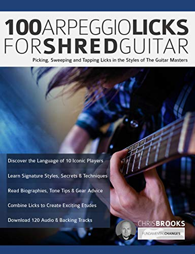 100 Arpeggio Licks for Shred Guitar: Picking, Sweeping and Tapping Licks in the Styles of The Guitar Masters (Rock Guitar Arpeggio Licks Book 1) (English Edition)