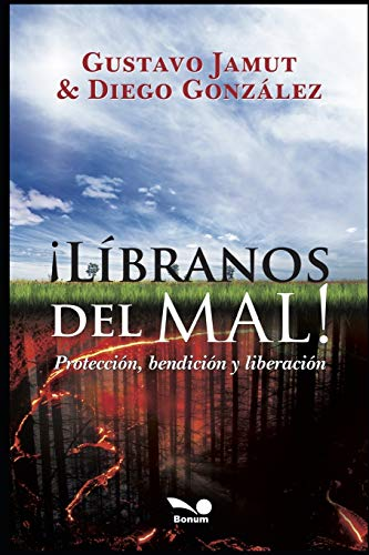 ¡LIBRANOS DEL MAL!: protección, bendición y liberación