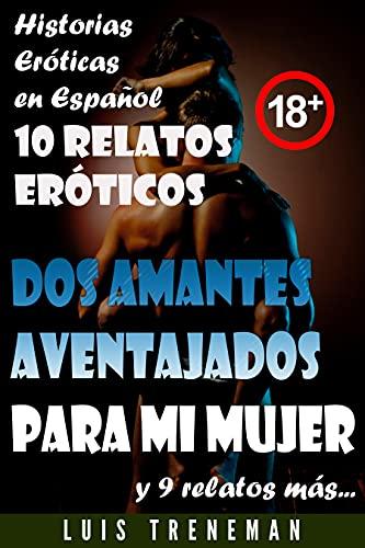 Dos amantes aventajados para mi mujer: 10 relatos eróticos en español (Esposo Cornudo, Esposa caliente, Humillación, Fantasía erótica, Sexo Interracial, parejas liberales, Infidelidad Consentida)