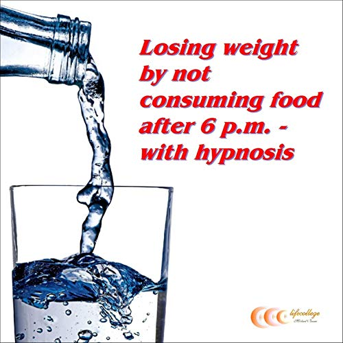 Losing Weight by Not Consuming Food After 6 P.M - With Hypnosis audiobook cover art