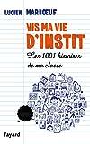 Vis ma vie d'instit' - Les 1001 histoires de ma classe