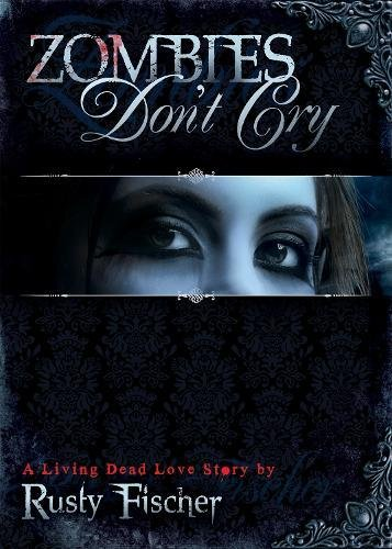 Image of Zombies Don't Cry (A Living Dead Love Story)