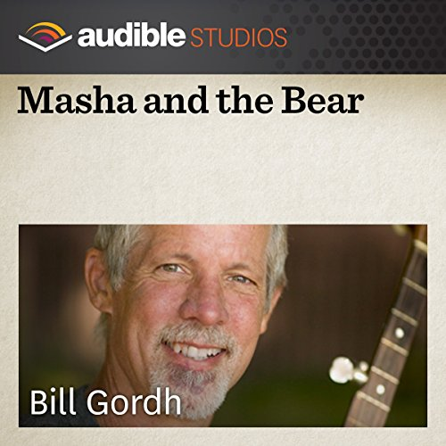 Masha and the Bear     A Russian Folktale              By:                                                                                                                                 Bill Gordh                               Narrated by:                                                                                                                                 Bill Gordh                      Length: 12 mins     3 ratings     Overall 5.0