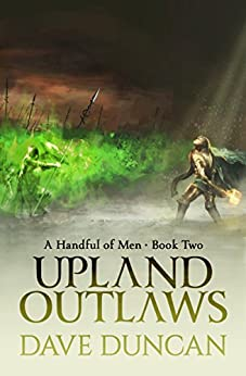 Upland Outlaws (A Handful of Men Book 2) by [Dave Duncan]