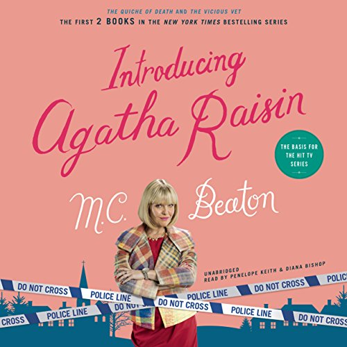 Introducing Agatha Raisin     The Quiche of Death and The Vicious Vet              By:                                                                                                                                 M. C. Beaton                               Narrated by:                                                                                                                                 Penelope Keith,                                                                                        Diana Bishop                      Length: 11 hrs and 39 mins     182 ratings     Overall 4.4
