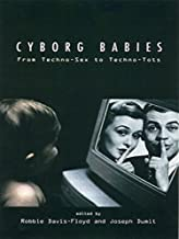 Cyborg Babies: From Techno-Sex to Techno-Tots (English Edition)