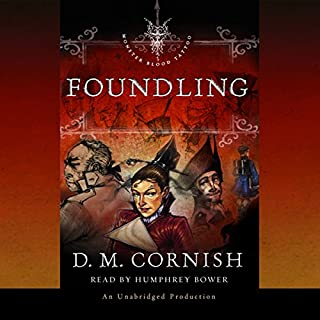 Foundling     Monster Blood Tattoo, Book One              By:                                                                                                                                 D.M. Cornish                               Narrated by:                                                                                                                                 Humphrey Bower                      Length: 8 hrs and 35 mins     286 ratings     Overall 4.4