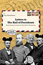 Letters to The Hall of Presidents (and answers to the letters to The Hall of Presidents): A humor book based on Walt Disney World's Hall of Presidents in Liberty Square
