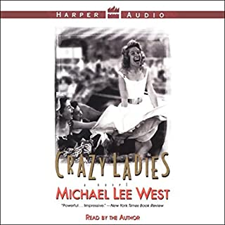 Crazy Ladies                   By:                                                                                                                                 Michael Lee West                               Narrated by:                                                                                                                                 Michael Lee West                      Length: 4 hrs and 41 mins     29 ratings     Overall 3.3