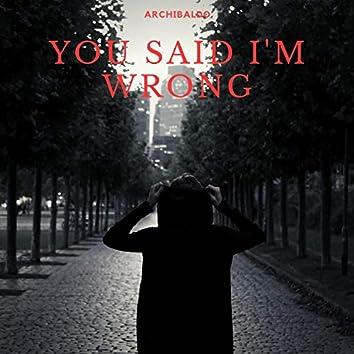 You Said I'm Wrong