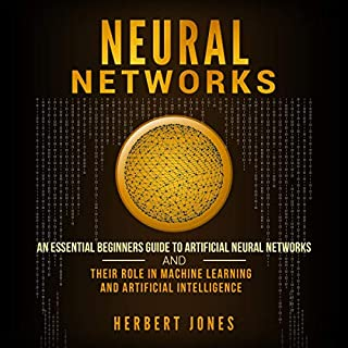 Neural Networks: An Essential Beginners Guide to Artificial Neural Networks and Their Role in Machine Learning and Artificial Intelligence audiobook cover art