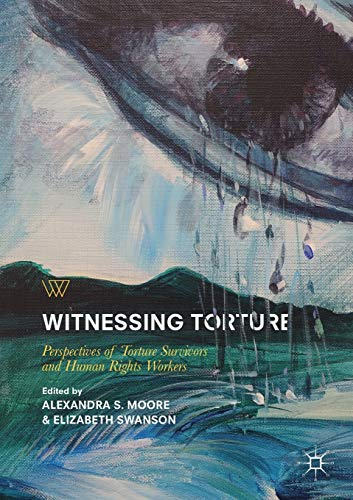 Witnessing Torture: Perspectives of Torture Survivors and Human Rights Workers (Palgrave Studies in Life Writing)