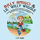 Billy Amigo & Lil' Willy Wiggle: (Hey friend, come and join me on my fishing trip!)