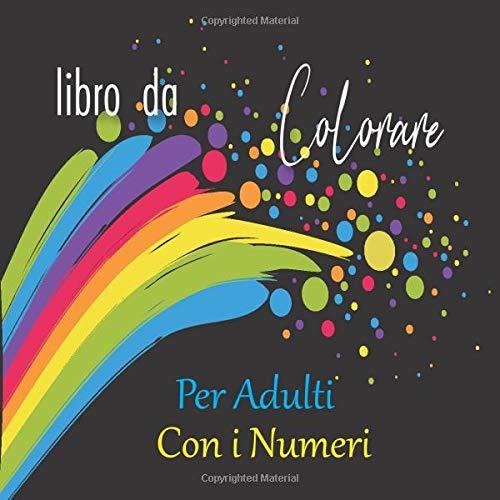 Libro da Colorare per Adulti Con i Numeri: Libri da Colorare per Adulti Colorare i Con i Numeri : Libro Creativo per Adulti per Colorare Fiori, ... - Livello Facile - Formato Quadrato -