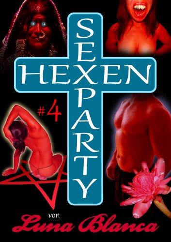 Hexen Sexparty 4: Kampf im Folterkeller: von Luna Blanca (German Edition)