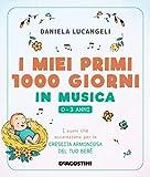 I miei primi 1000 giorni in musica. 0-3 anni. I suoni che accarezzano per la crescita armoniosa del tuo bebè. Con CD-Audio e Carte