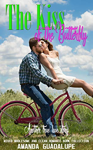 The Kiss of the Butterfly: Another True Love Story (Mixed Wholesome and Clean Romance Book Collection) by [Amanda Guadalupe]