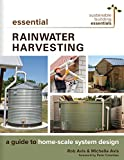 Essential Rainwater Harvesting: A Guide to Home-Scale System Design: 11 (Sustainable Building Essentials Series)