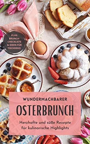 Osterbrunch: Herzhafte und süße Rezepte für kulinarische Highlights - Bonus: Brunch-Checkliste und Deko-Ideen für deinen Ostertisch (German Edition)