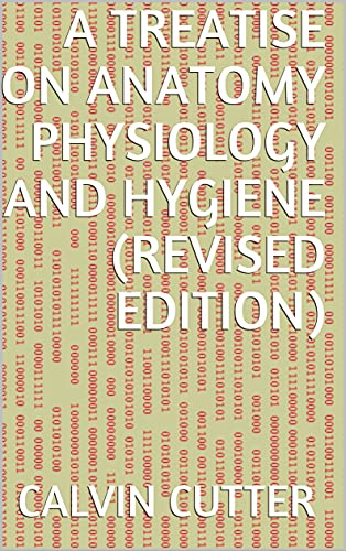 A Treatise on Anatomy Physiology and Hygiene (Revised Edition) (English Edition)