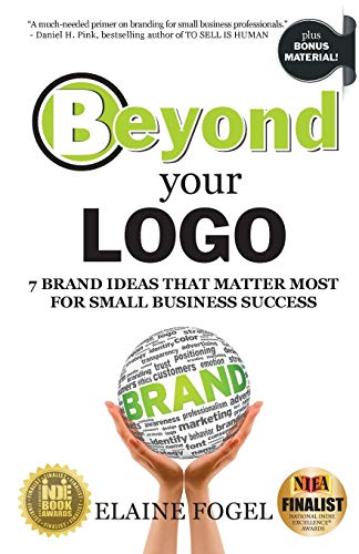 Book: Beyond Your Logo - 7 Brand Ideas That Matter Most For Small Business Success by Elaine Fogel