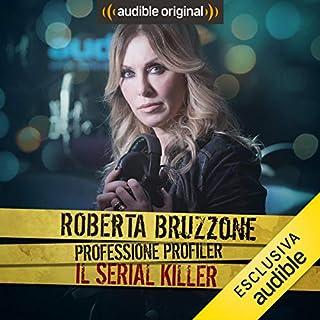 Il serial killer     Roberta Bruzzone: Professione Profiler              Di:                                                                                                                                 Roberta Bruzzone                               Letto da:                                                                                                                                 Roberta Bruzzone                      Durata:  25 min     26 recensioni     Totali 4,5