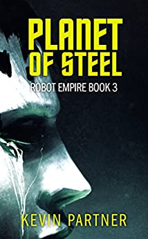 Robot Empire: Planet of Steel: A Science Fiction Adventure by [Kevin Partner]