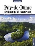 Puy-de-Dôme. 100 lieux pour les curieux