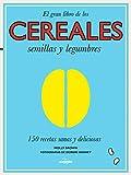 El gran libro de los cereales, semillas y legumbres: 150 recetas sanas y deliciosas (Gastronomía)
