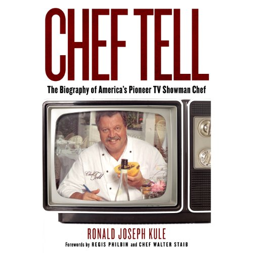 Chef Tell     The Biography of America's Pioneer TV Showman Chef              By:                                                                                                                                 Ronald Joseph Kule                               Narrated by:                                                                                                                                 John McLain                      Length: 12 hrs and 36 mins     3 ratings     Overall 3.3
