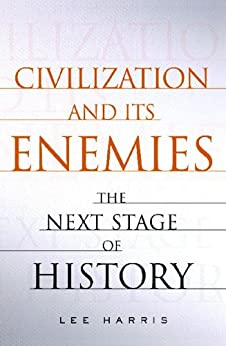 Civilization and Its Enemies: The Next Stage of History by [Lee Harris]