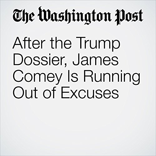 After the Trump Dossier, James Comey Is Running Out of Excuses copertina
