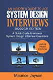 An Insider's Guide to Ace System Design Interviews 2020/2021 Edition: A Quick Guide to Answer...