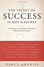The Secret of Success is Not a Secret: Stories of Famous People Who Persevered