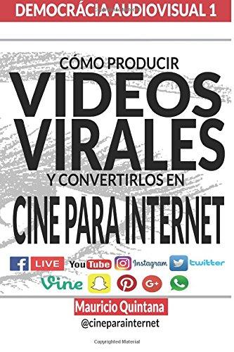 Manual Para Producir Videos Virales: Cómo convertir sus Videos en Cine Para Internet: Volume 1