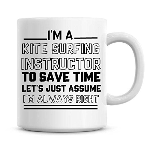 Yilooom - Tazza da tè e caffè in ceramica, 425 ml, con scritta 'I'm A Kite Surfing Instructor To Save Time Lets Just Assume I'm Always Right'