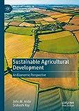 Sustainable Agricultural Development: An Economic Perspective (Palgrave Studies...