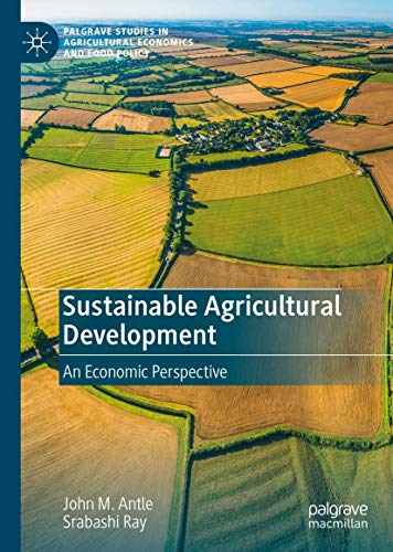 Compare Textbook Prices for Sustainable Agricultural Development: An Economic Perspective Palgrave Studies in Agricultural Economics and Food Policy 1st ed. 2020 Edition ISBN 9783030345983 by Antle, John M.,Ray, Srabashi
