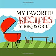 My Favorite Recipes to BBQ & Grill: A Blank Cookbook Journal to Write in Your Own Recipes