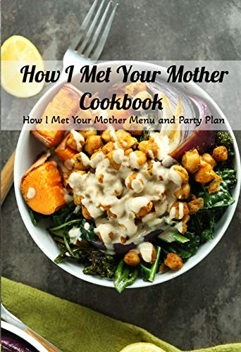 How I Met Your Mother Cookbook: How I Met Your Mother Menu and Party Plan: Happy Mother's Day, Gift for Mom, Mother and Daughter, Mother's Day Gift 2021 (English Edition)