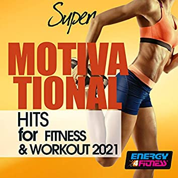 Super Motivational Hits for Fitness & Workout 2021