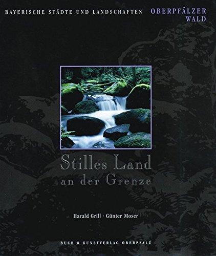 Stilles Land an der Grenze: Oberpfälzer Wald (Bayerische Städte und Landschaften)