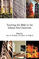 Teaching the Bible in the Liberal Arts Classroom