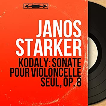Kodály: Sonate pour violoncelle seul, Op. 8 (Mono Version)