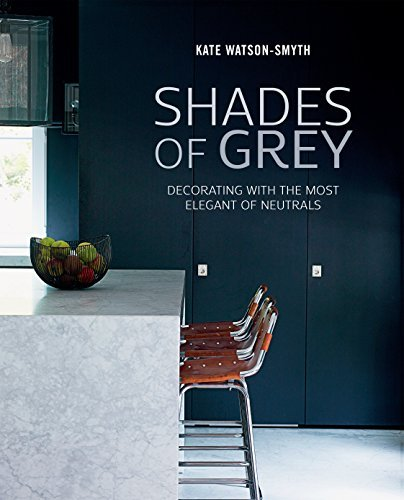 Shades of Grey: Decorating with the most elegant of neutrals by Kate Watson-Smyth