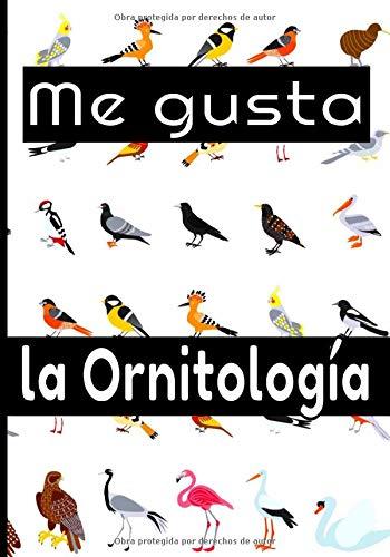 Me gusta la ornitologia: El cuaderno del ornitólogo aficionado, para estudiar, listar y registrar todos los datos de sus observaciones. Regalo para los amantes de los pájaros