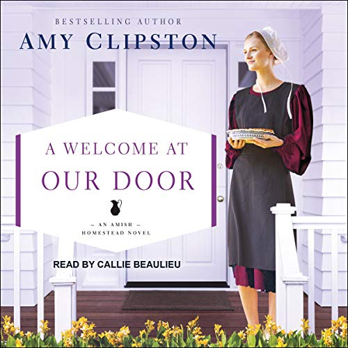 A Welcome at Our Door     Amish Homestead, Book 4              By:                                                                                                                                 Amy Clipston                               Narrated by:                                                                                                                                 Callie Beaulieu                      Length: 9 hrs and 42 mins     11 ratings     Overall 4.5