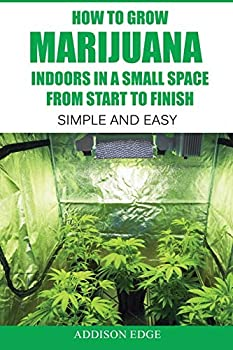 How to Grow Marijuana Indoors in a Small Space From Start to Finish  Simple and Easy - Anyone can do it!